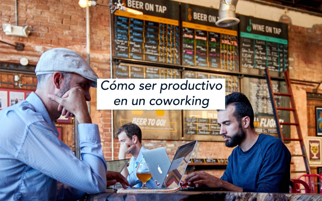 Cómo ser productivo en un coworking